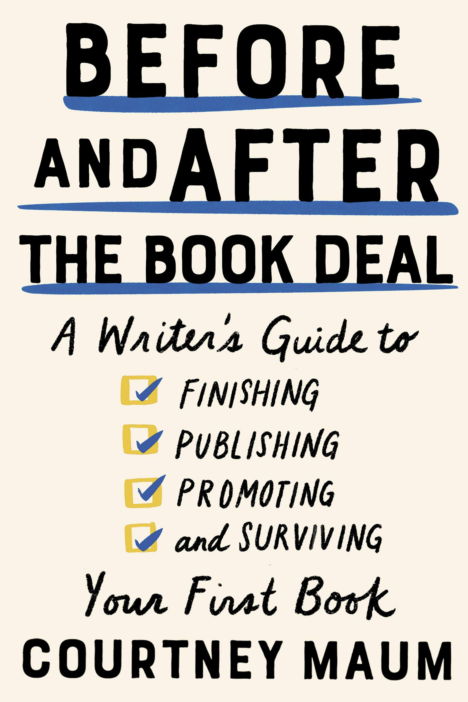 Before and After the Book Deal: A writer's guide to finishing, publishing, promoting and surviving your first book
