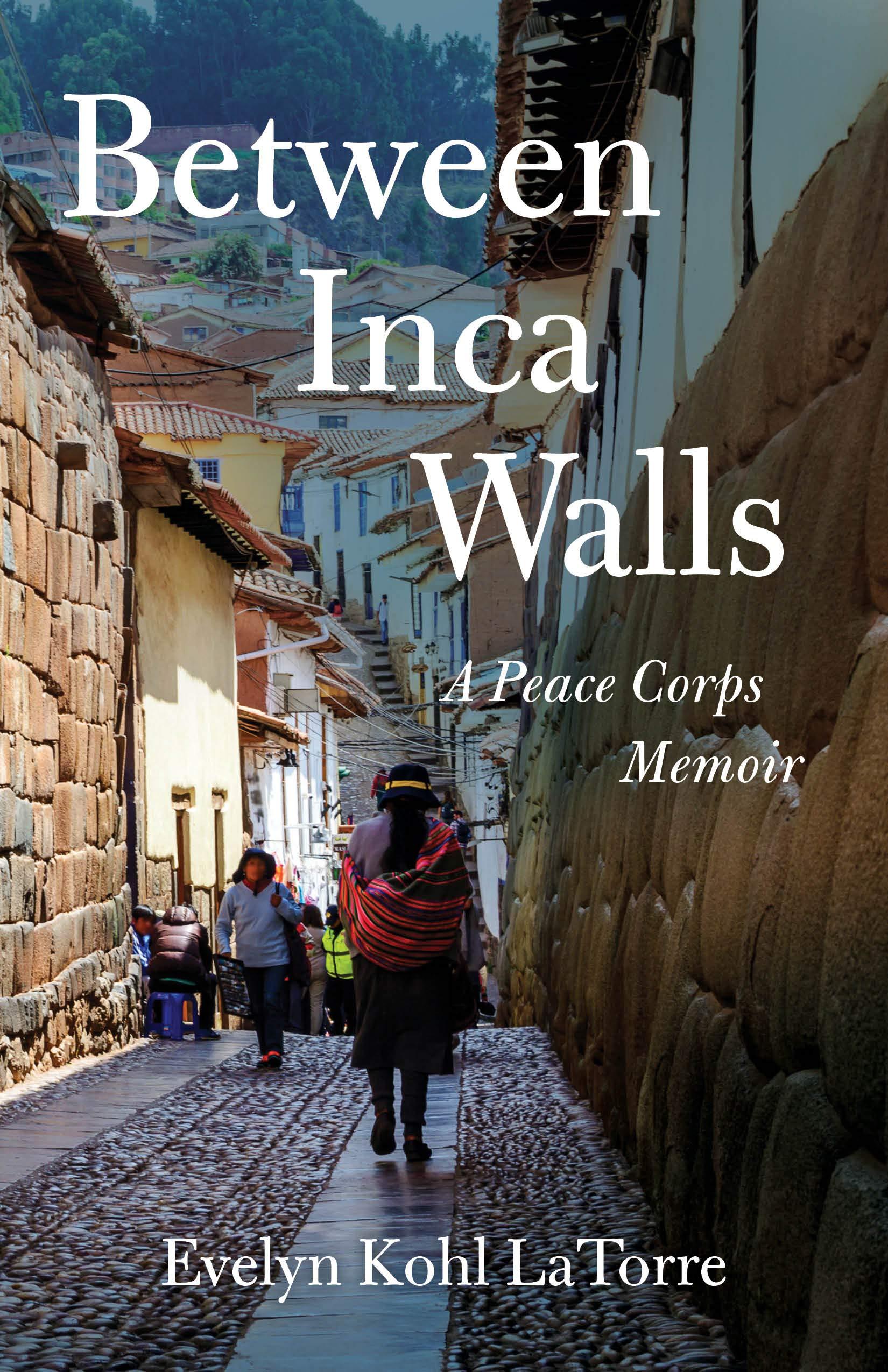 Between Inca Walls, A Peace Corps Memoir