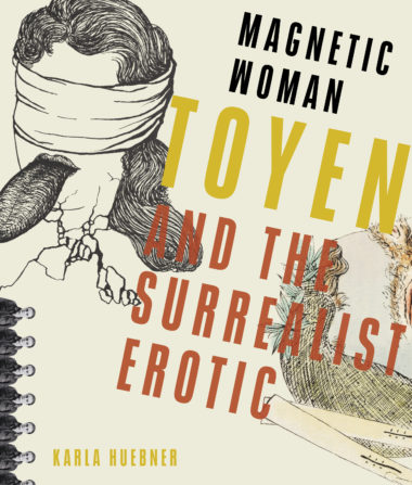 Magnetic Woman: Toyen and the Surrealist Erotic