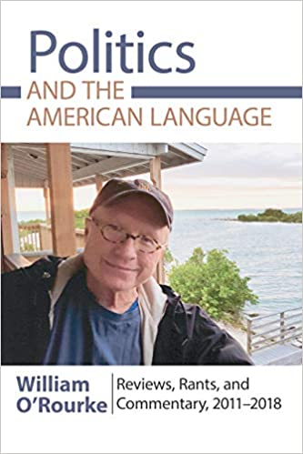 Politics and the American Language: Reviews, Rants, and Commentary, 2011-2018