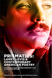 Prismatics: Larry Levis & Contemporary American Poetry (Interviews from the Documentary Film A Late Style of Fire)