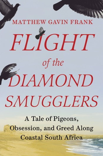 Flight of the Diamond Smugglers: A Tale of Pigeons, Obsession, and Greed Along Coastal South Africa